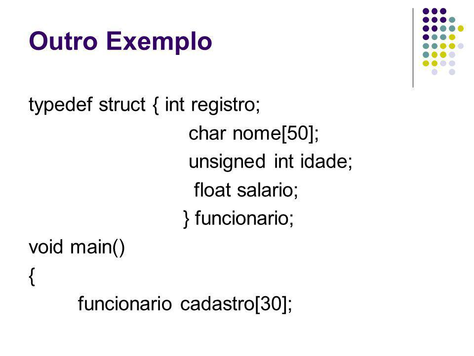 Outro Exemplo typedef struct { int registro; char nome[50];